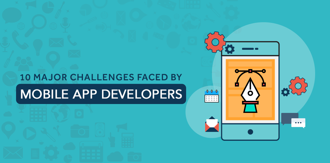 10 Major Challenges Faced By Mobile App Developers