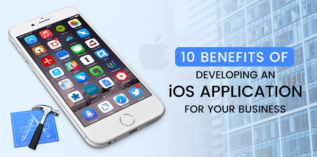 10 Benefits of Developing An iOS Application for Your Business