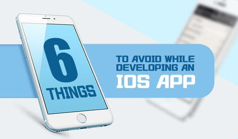 6 Things To Avoid While Developing An iOS App