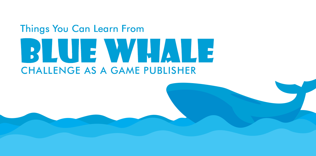 Things You Can Learn From Blue Whale Challenge As A Game Publisher