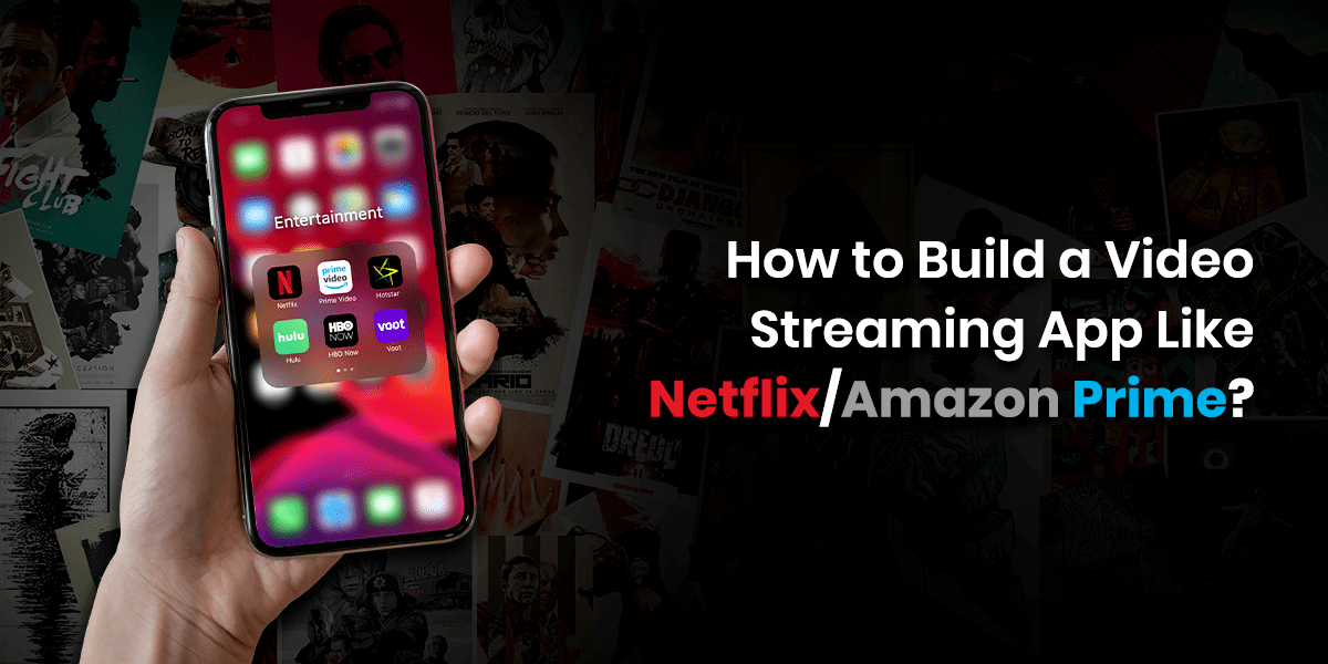 How to Build a Video Streaming App like Netflix_Amazon Prime_