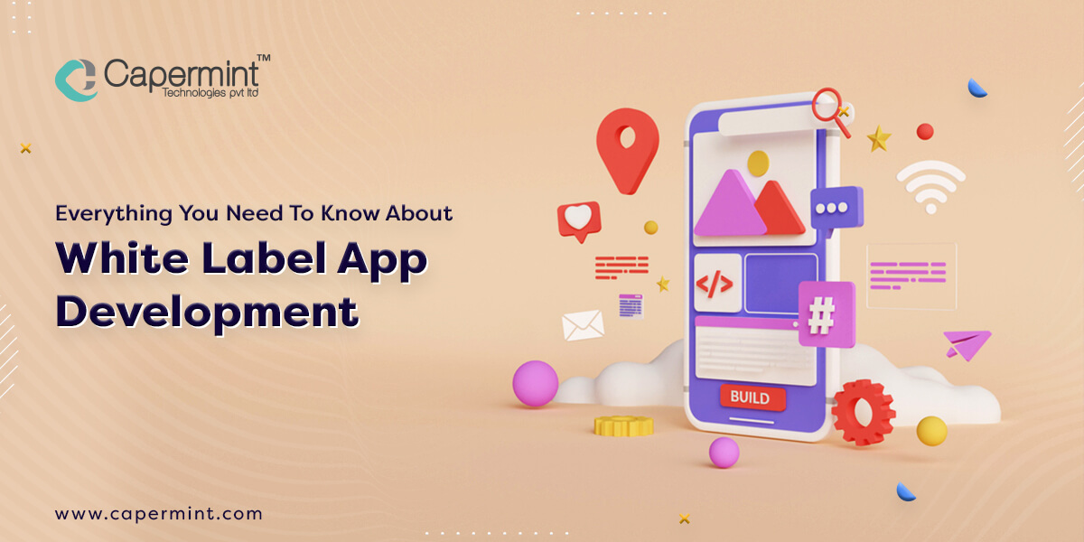 Everything You Need To Know About White Label App Development